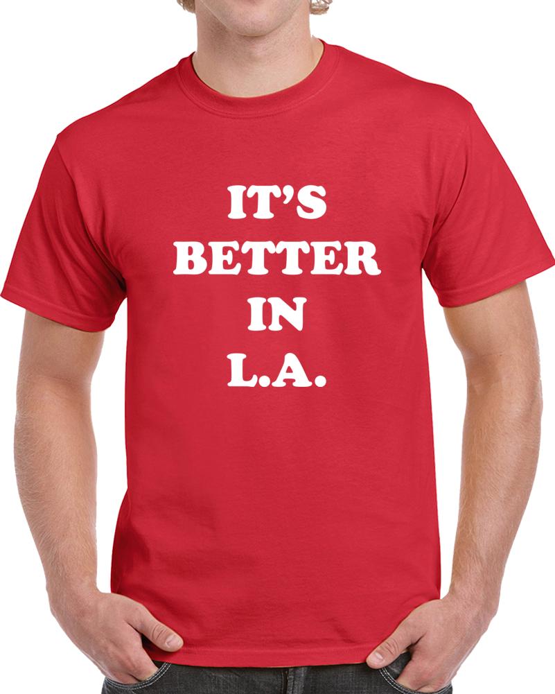 It's Better In L.a. T Shirt