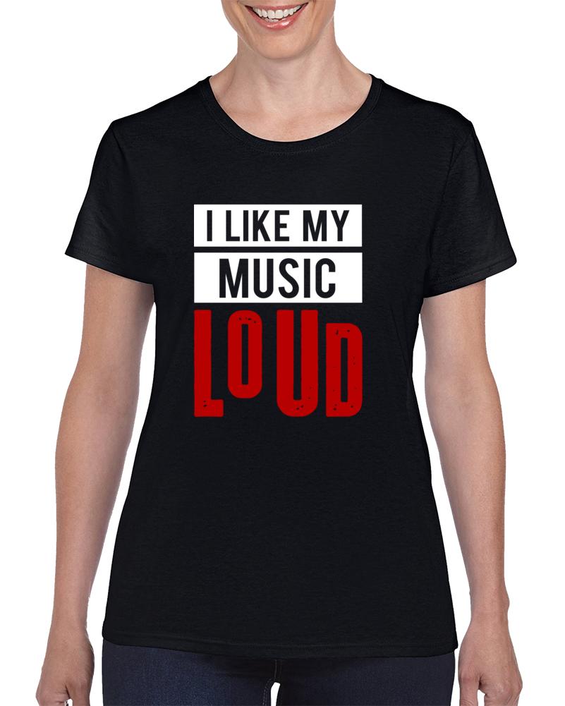 I Like My Music Loud T Shirt