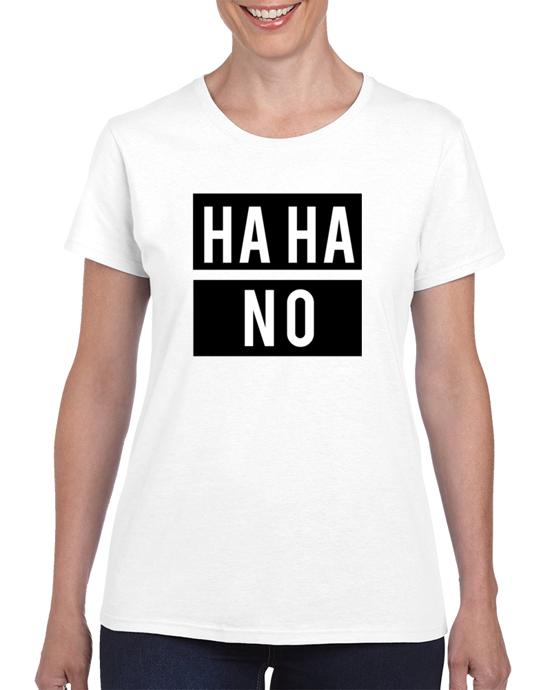 Ha Ha No T Shirt