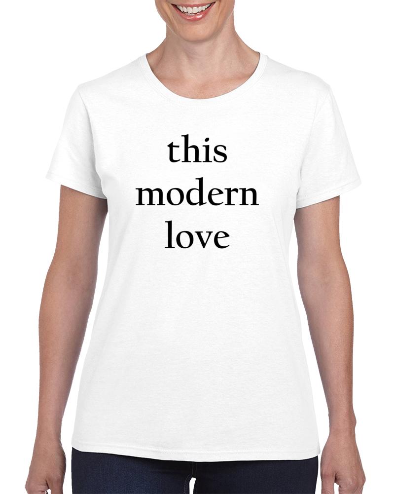 This Modern Love T Shirt