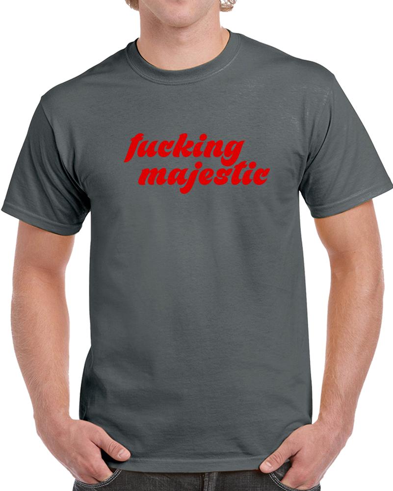 Fucking Majestic T Shirt