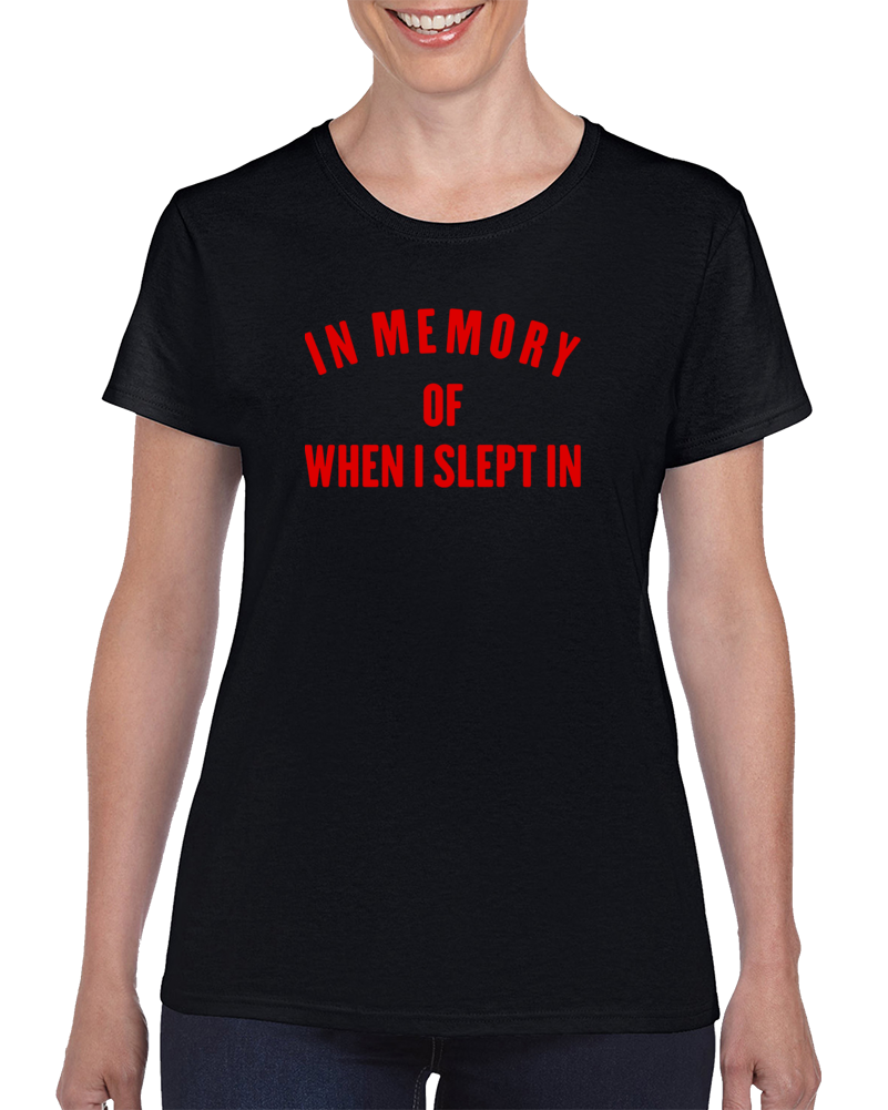 In Memory Of When I Slept In T Shirt