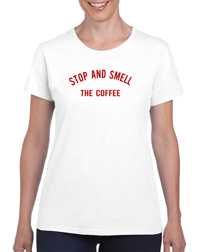 Stop And Smell The Coffee T Shirt