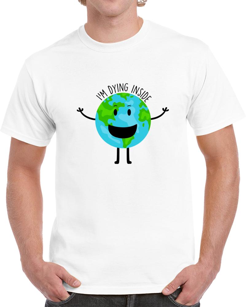 I'm Dying Inside T Shirt
