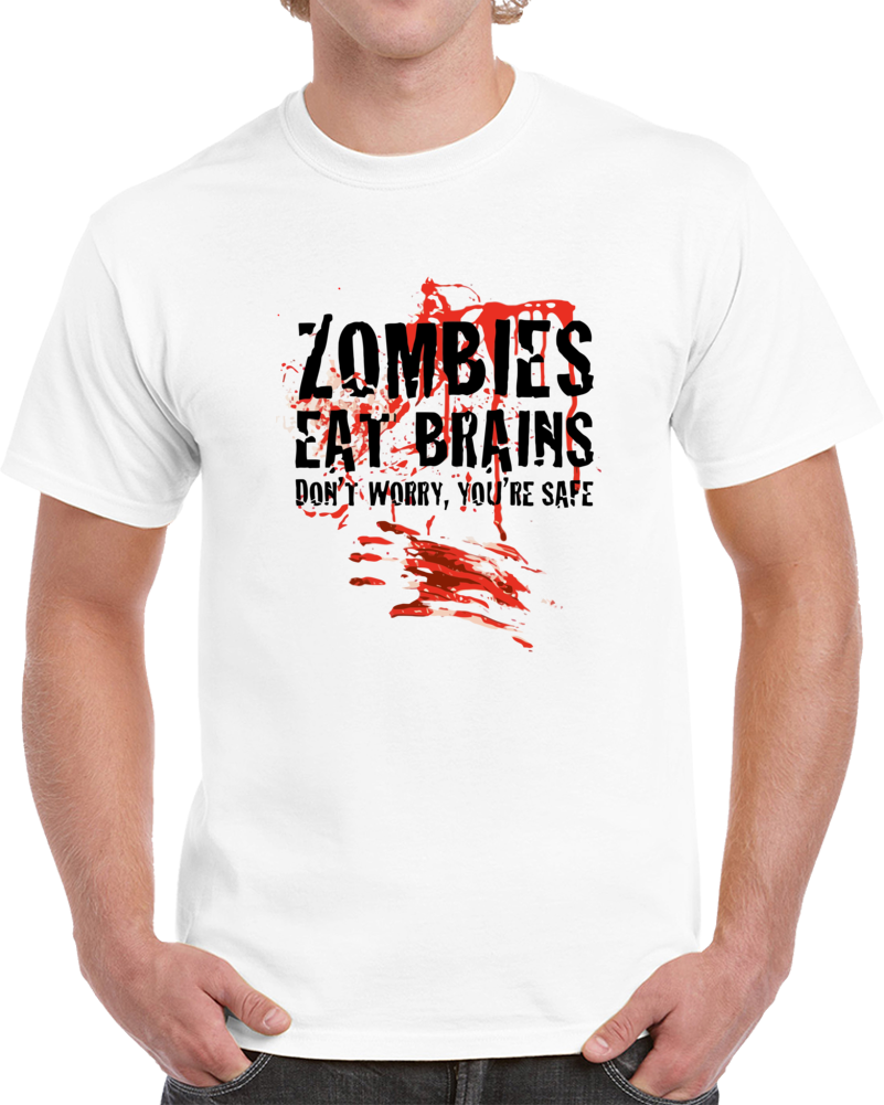 Zombies Eat Brains Don't Worry, You're Safe T Shirt