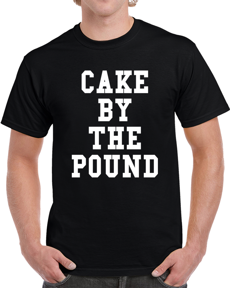 Cake By The Pound T Shirt