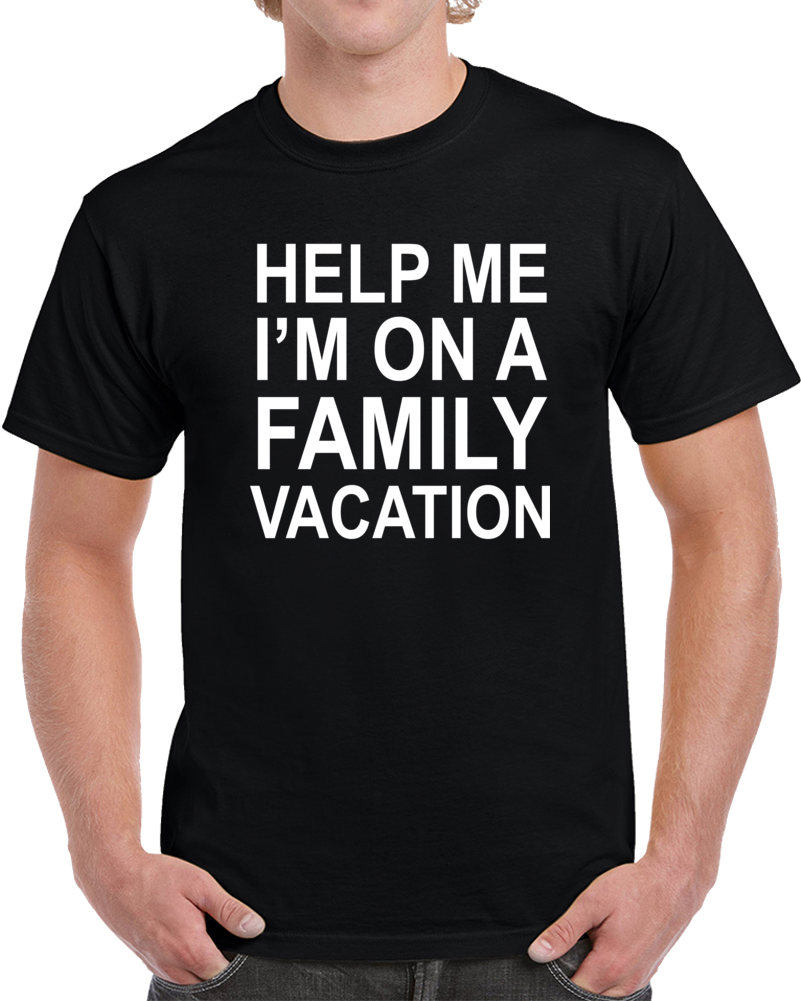 Help Me I'm On A Family Vacation T Shirt