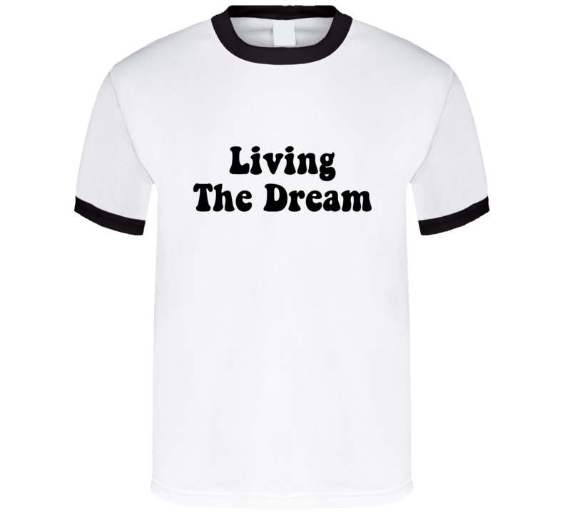 Living The Dream T Shirt