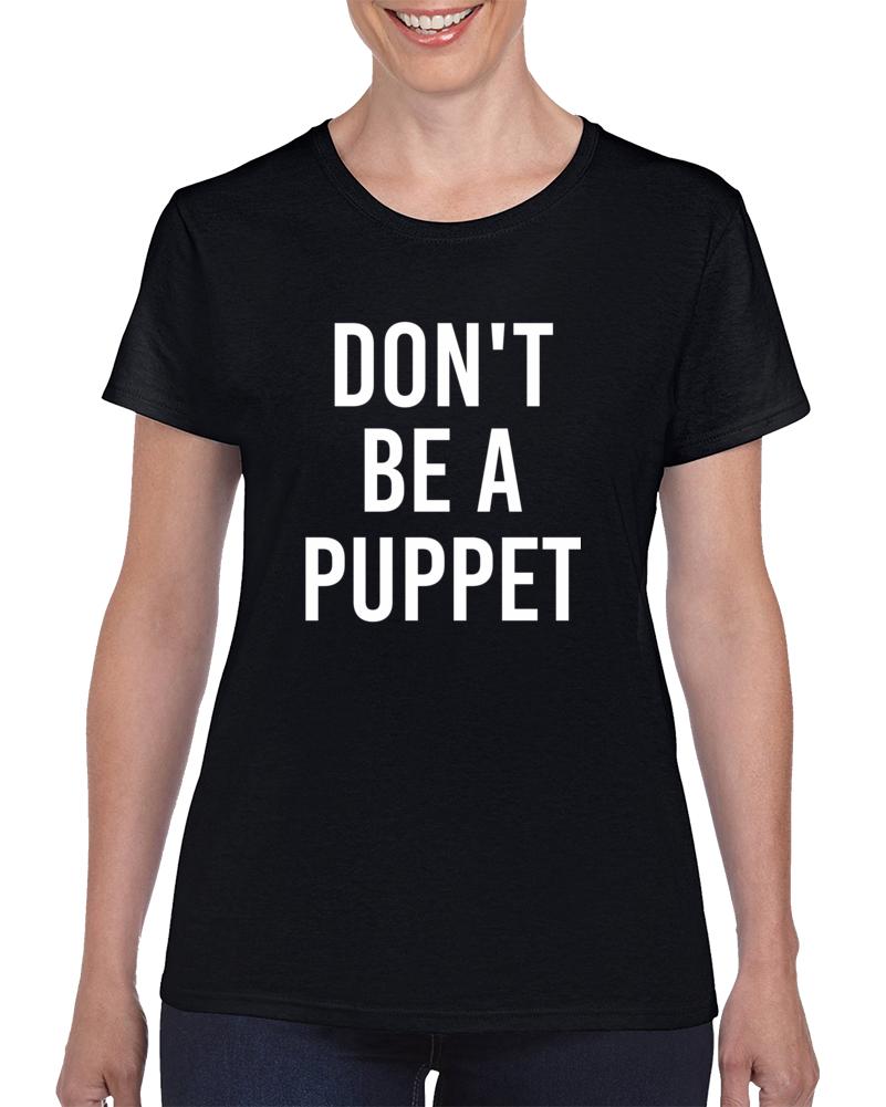 Don't Be A Puppet T Shirt