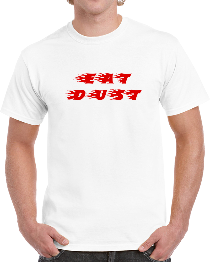 Eat Dust T Shirt