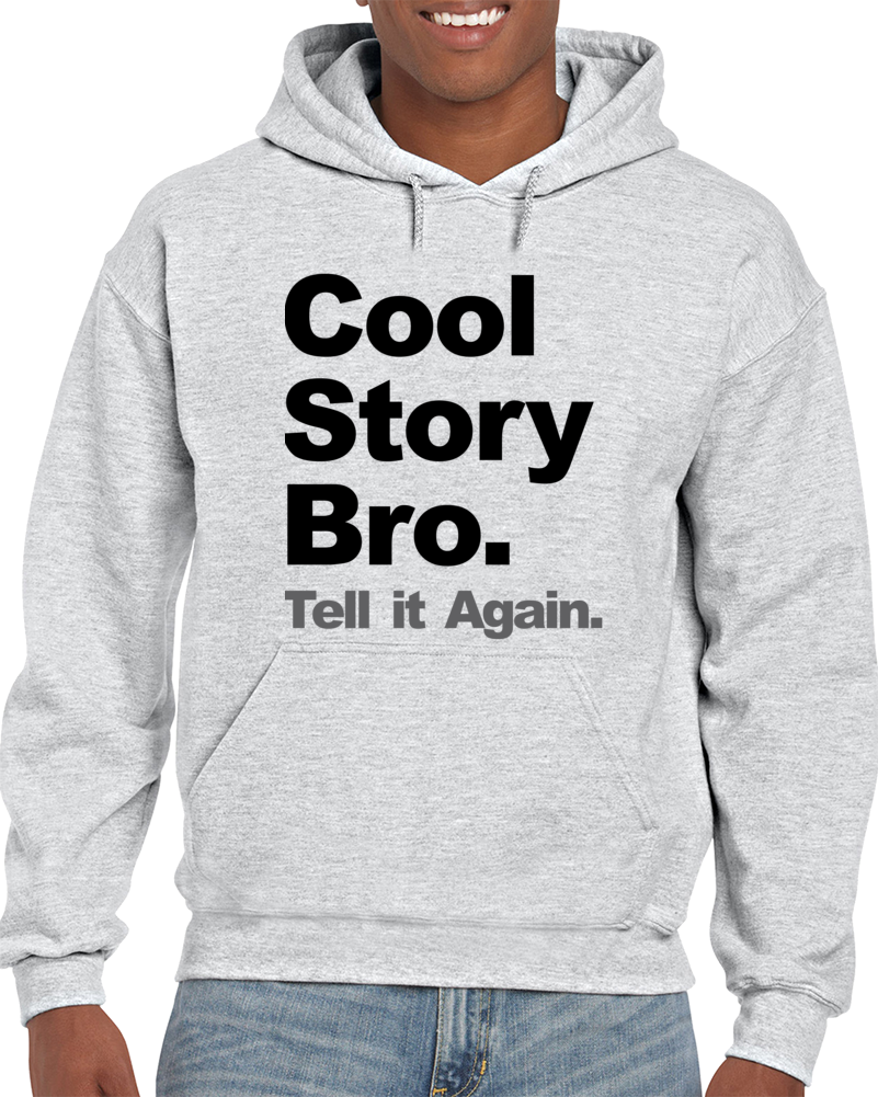Cool Story Bro Tell It Again Hoodie