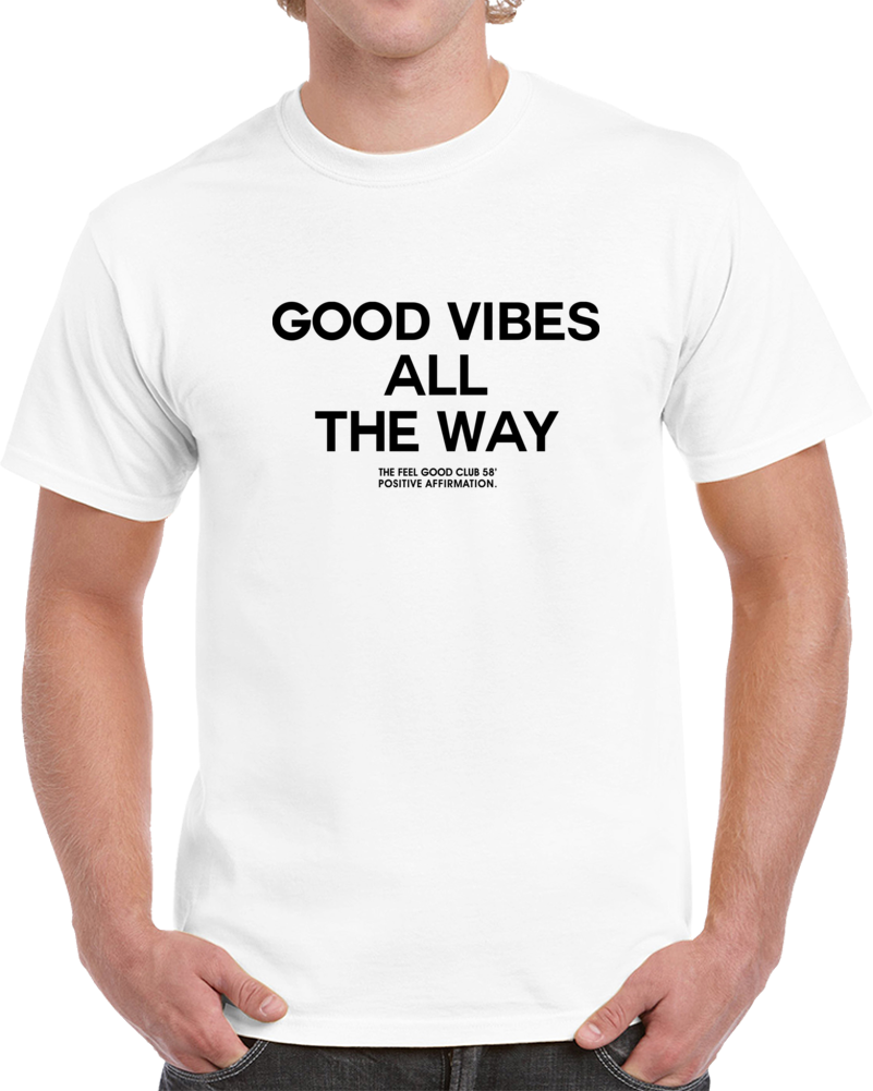 Good Vibes All The Way T Shirt