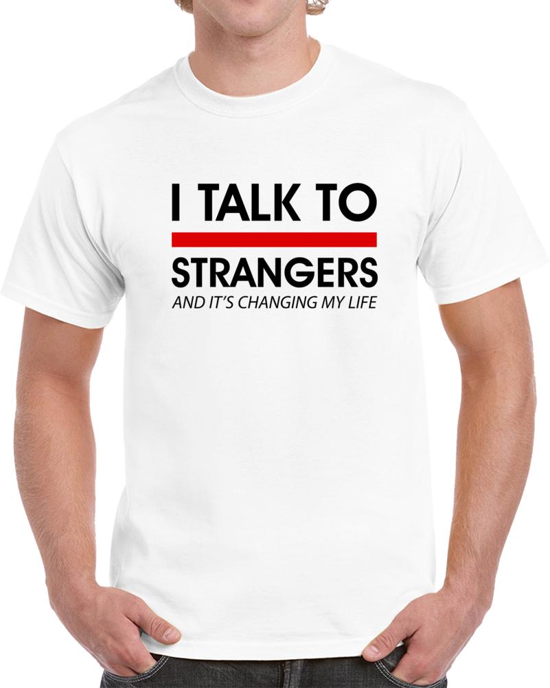 I Talk To Strangers T Shirt