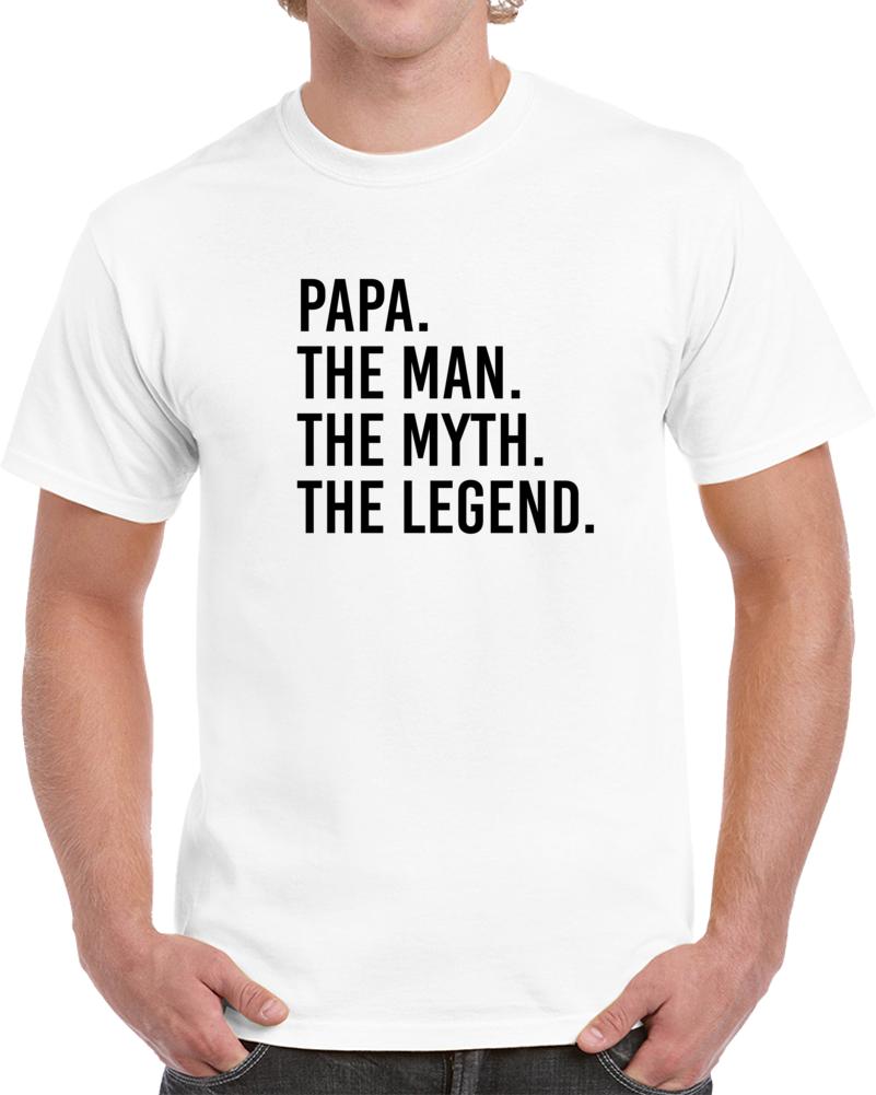 Papa The Man The Myth The Legend T Shirt