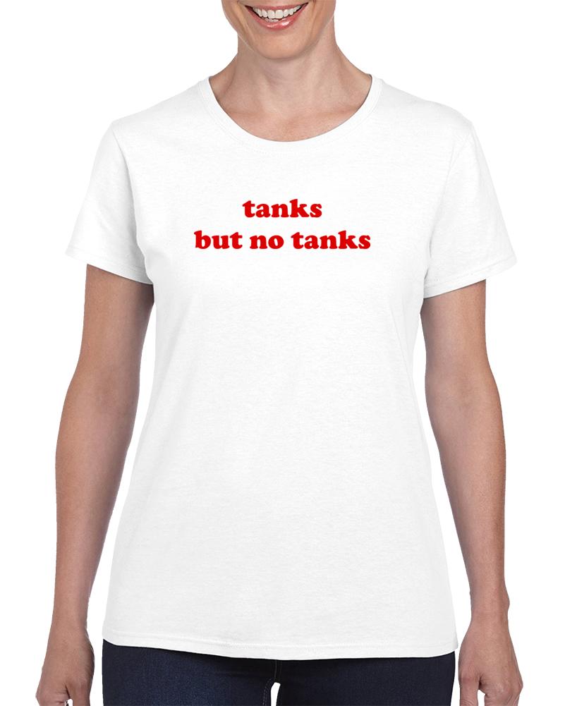 Tanks But No Tanks T Shirt