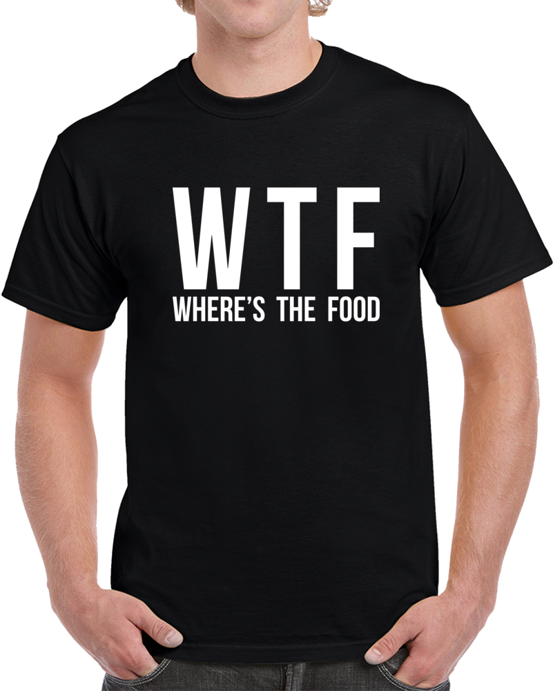 Where's The Food T Shirt