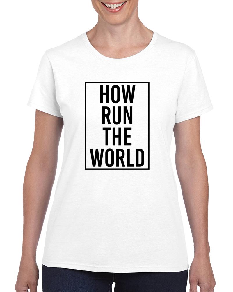 How Run The World T Shirt