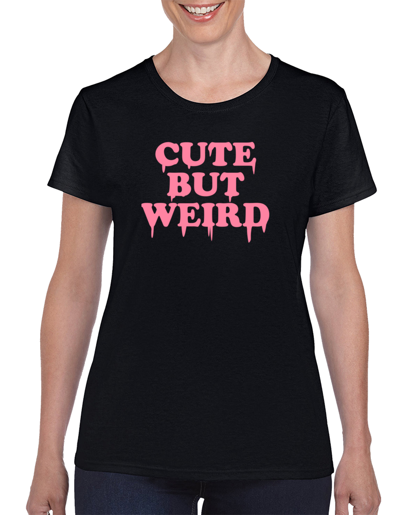 Cute But Weird T Shirt