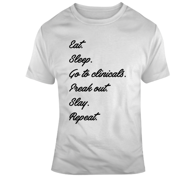 Eat sleep Go To Clinicals T Shirt
