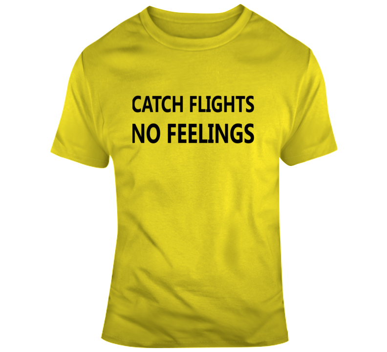 Catch Flights No Feelings T Shirt