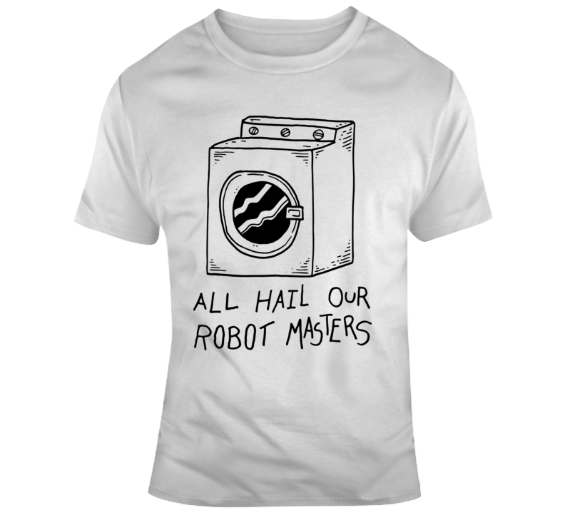 All Hail Our Robot Master T Shirt