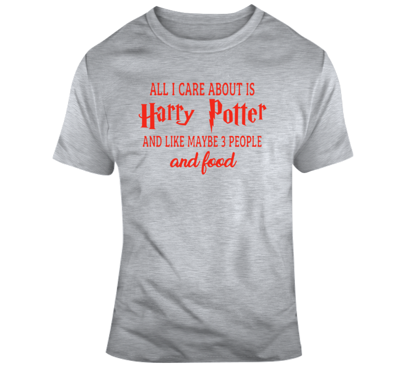 All I Care About Is Harry Potter T Shirt