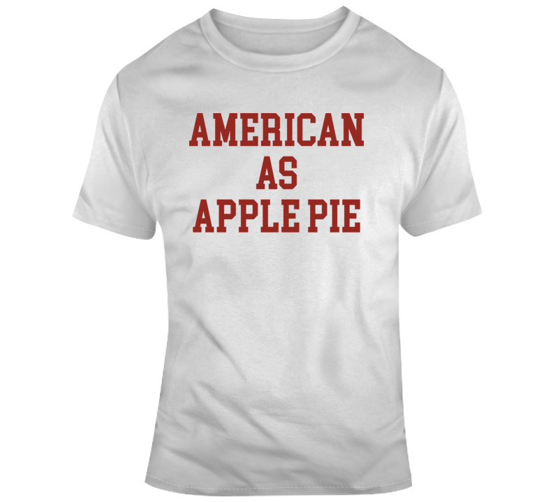 American As Apple Pie T Shirt