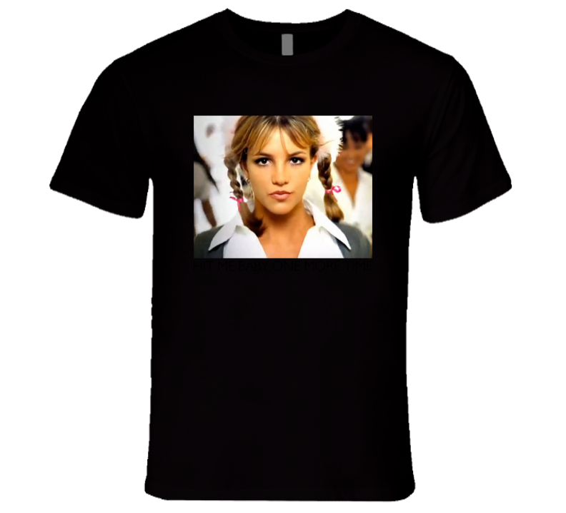 Baby One More Time T Shirt
