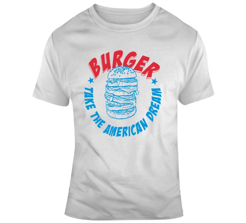 Burger Take The American Dream T Shirt