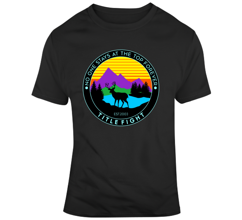 Deer No One Stays At The Top Forever T Shirt