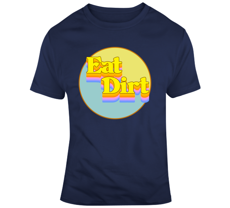 Eat Dirt Rainbow T Shirt