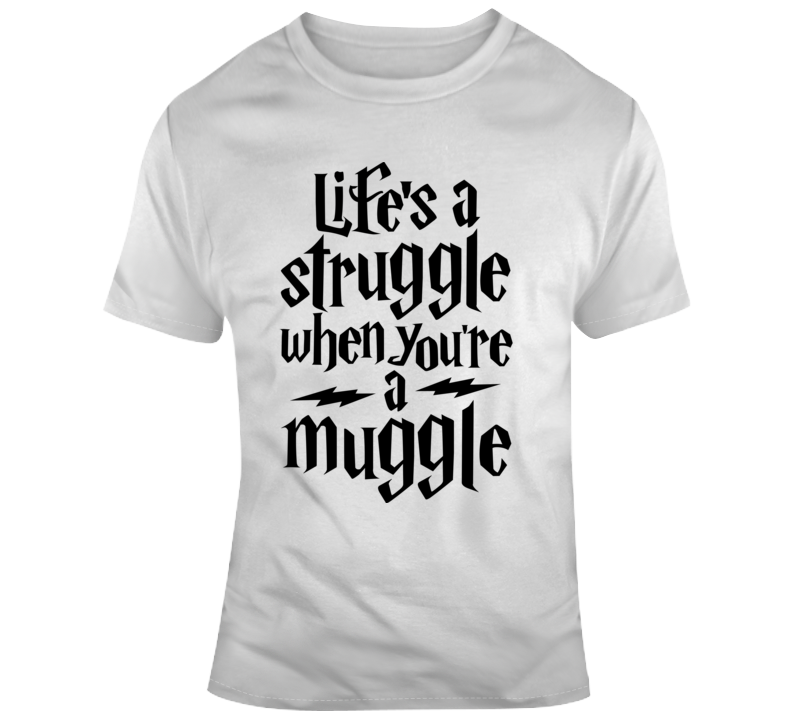 Harry Potter Lifes A Struggle When Youre A Muggle T Shirt