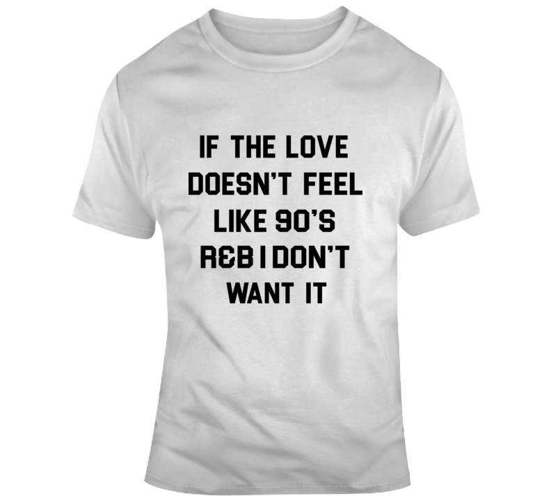 If The Love Doesn't Feel Quote T Shirt