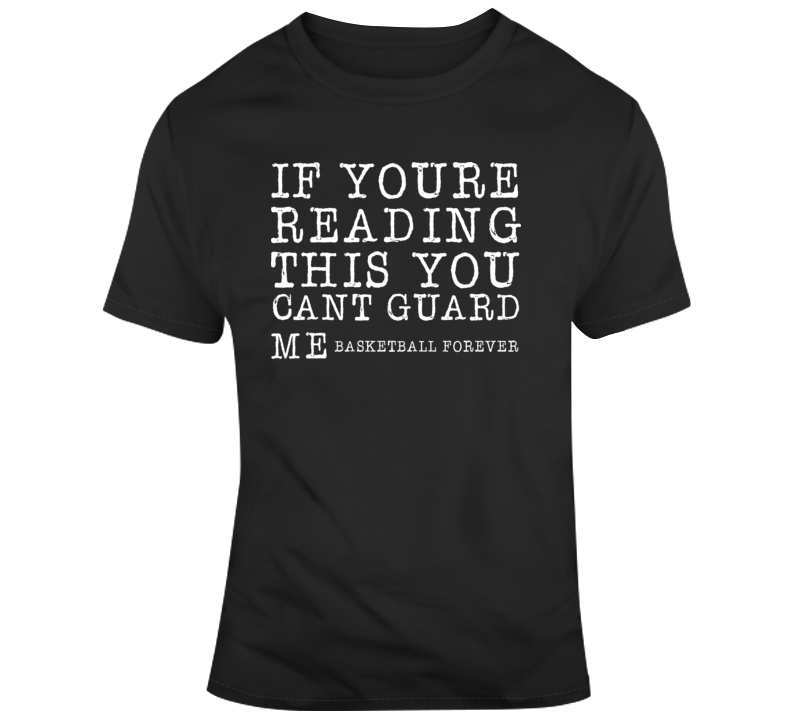 If Youre Reading This You Cant Guard Me Basketball T Shirt