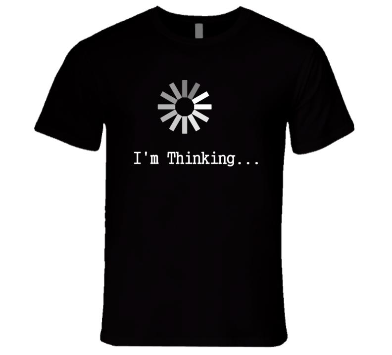 I'm Thinking T Shirt
