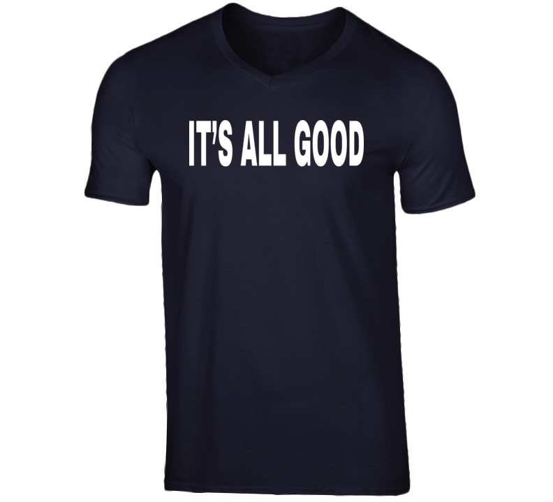 Its All Good Quote T Shirt