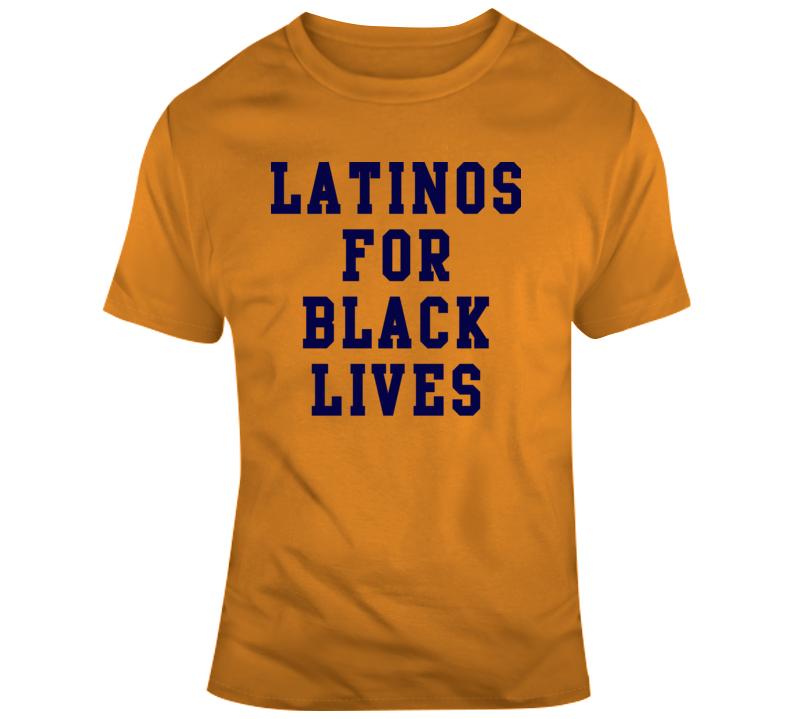 Latinos For Black Lives Matter T Shirt - Adult Unisex