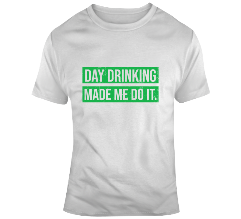 Day Drinking Made Me Do It Funny Sunday Funday T Shirt