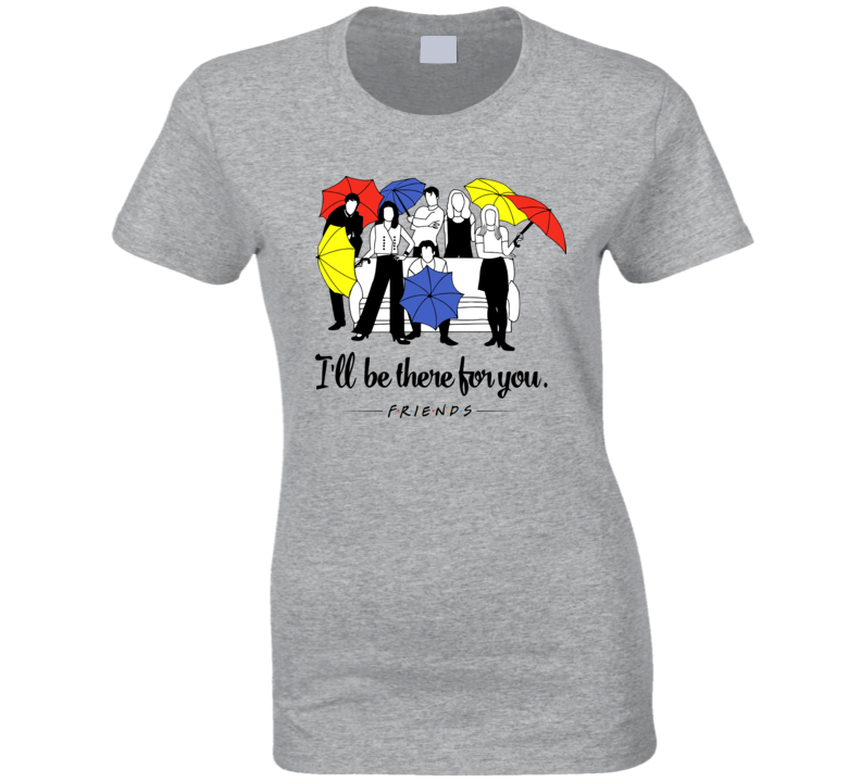 I'll Be There For You Ladies T Shirt
