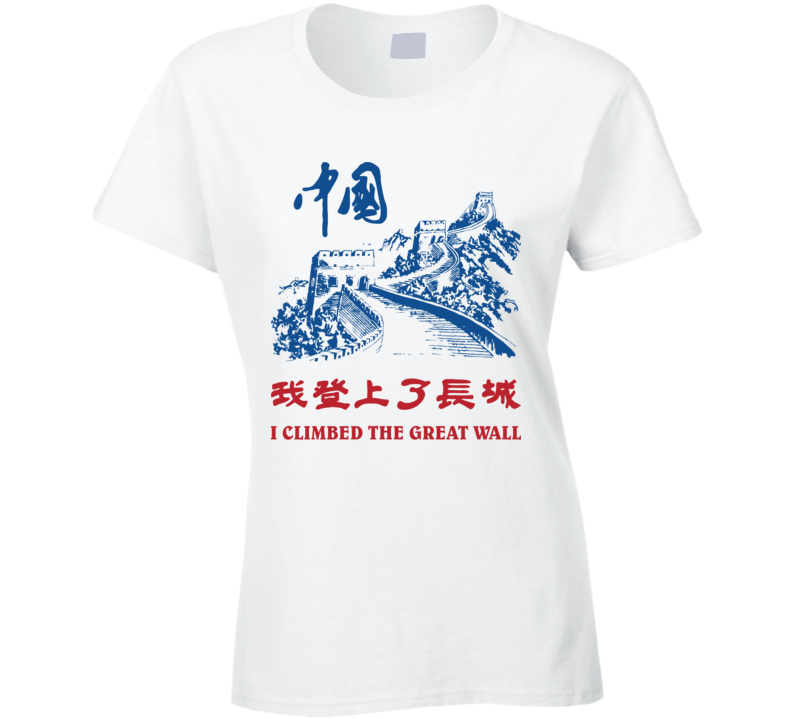 I Climbed The Great Wall Ladies T Shirt