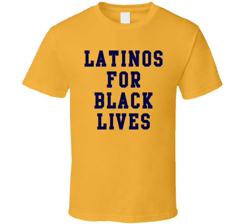 Latinos For Black Lives T Shirt