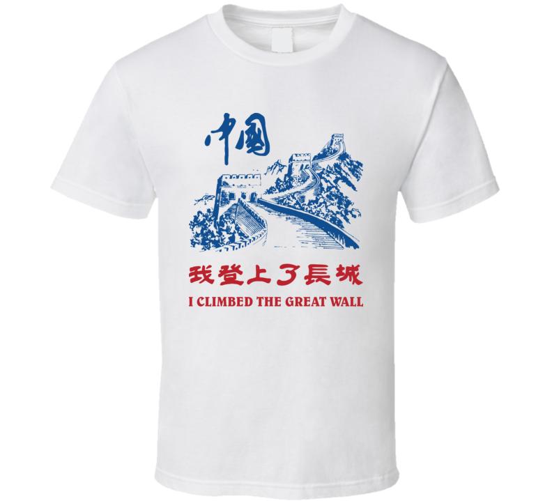 I Climbed The Great Wall T Shirt