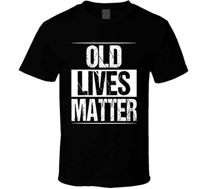 Old Lives Matter 40th 50th 60th T Shirt