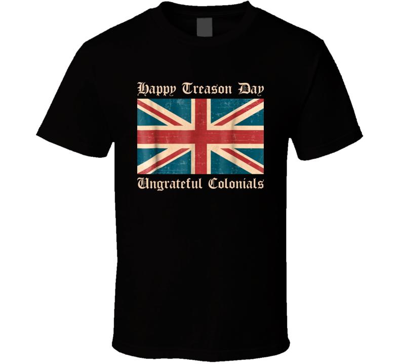 Happy Treason Day Ungrateful British T Shirt