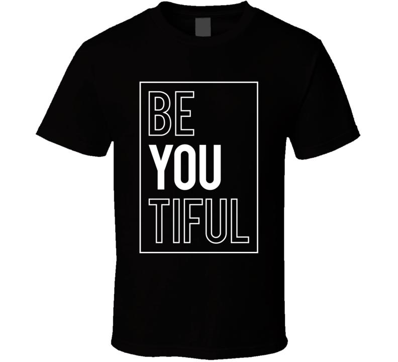 Be You Tiful T Shirt
