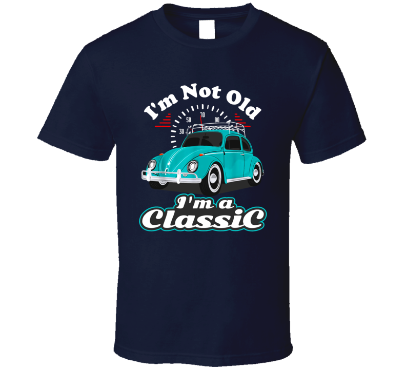 I'm Not Old I'm Classic Vintage T Shirt