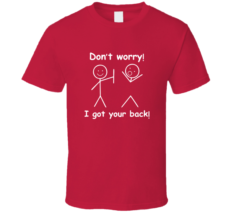 Don't Worry I Got Your Back Funny+ T Shirt