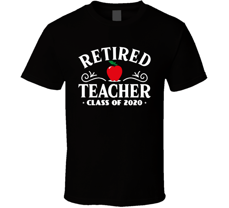 Retired Teacher Class Of 2020 T Shirt