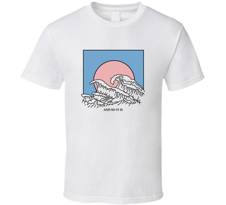 And So It Is Wave T Shirt