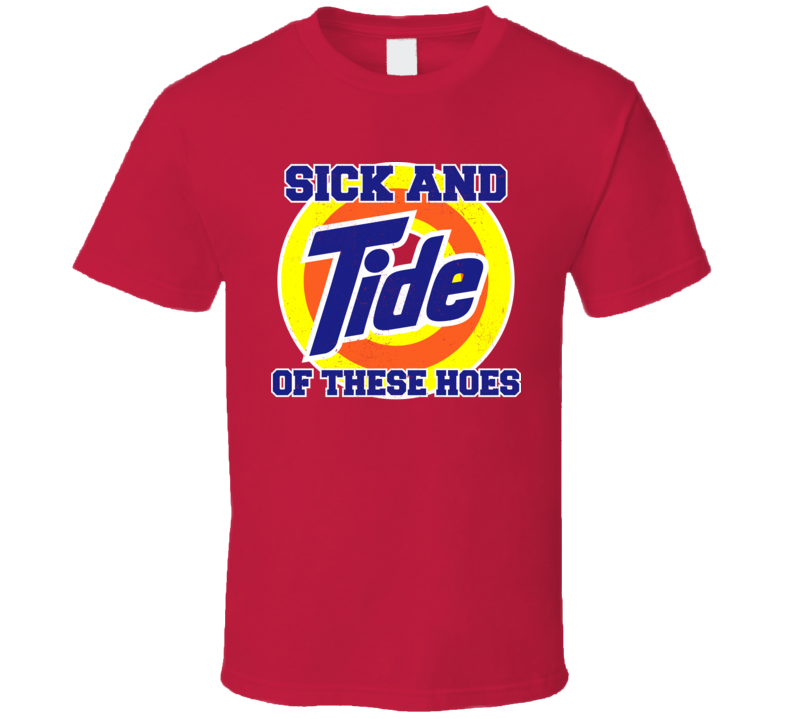 Sick And Tide Of These Hoes T Shirt
